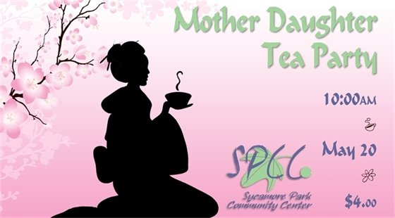 Mother Daughter Tea Party (Asian theme) on May 20th at 10:00 a.m. $4.00 at Sycamore Park Community Center