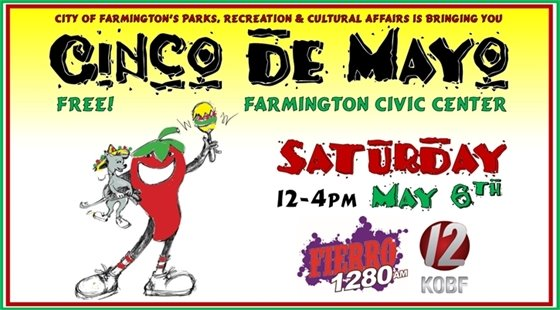 Cinco de Mayo Fiesta at the Farmington Civic Center. Saturday, May 6th from noon till 4:00 p.m. FREE! Sponsored by Fierro 1280AM and KOBF