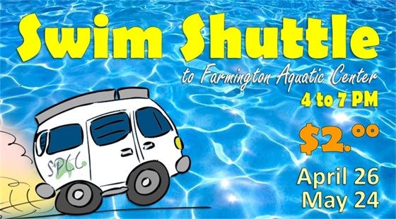 Swim Shuttle to Farmington Aquatic Center. 4-7 PM $2.00 April 26 and May 24