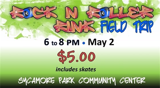 Rock N Roller Rink Field Trip May 2, 6-8 PM $5.00 includes skates