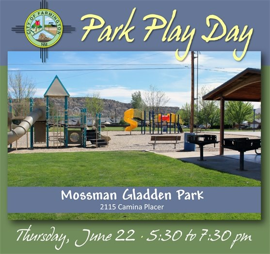City of Farmington's Park, Play Day at Mossman Gladden Park, 2115 Camina Placer. Thursday, June 22 from 5:30 to 7:30 pm.