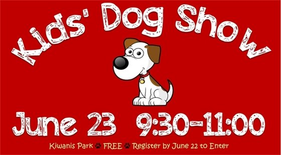 Kids Dog Show. June 23, 9:30-11:00. Kiwanis Park. Free. Register by June 22 to Enter