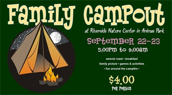 Family Campout at Riverside Nature Center in Animas Park on September 22-23 from 5pm to 9am. Weenie Roast, breakfast, family picture, games & activities, fun around the campfire. $4 per person.