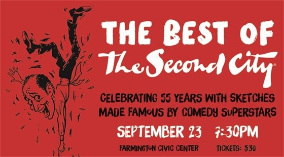 The Best of The Second City. Celebrating 55 Years with Sketches made famous by comedy superstars. September 23 at 7:30 p.m. at the Farmington Civic Center. Tickets $30