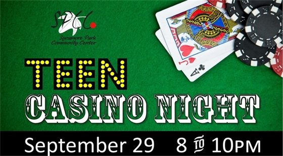 Sycamore Park Community Center Teen Casino Night on September 29 from 8-10pm.