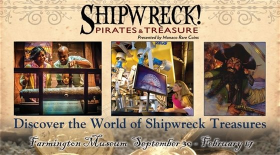 SHIPWRECK! Pirates & Treasure exhibit. Discover the World of Shipwreck Treasures at the Farmington Museum September 30-February 17.