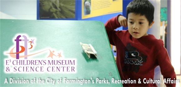 E3 Children's Museum & Science Center, A division of the City of Farmington's Parks, Recreation & Cultural Affairs