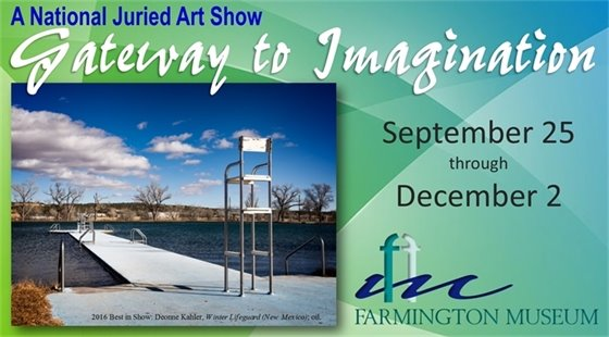 A National Juried Art Show: Gateway to Imagination. September 25 - December 2 at the Farmington Museum.