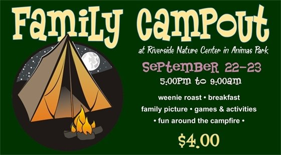 Family Campout at Riverside Nature Center in Animas Park on September 22-23 from 5pm to 9am. Weenie roast, breakfast, family picture, games & activities, fun around the campfire. $4 per person