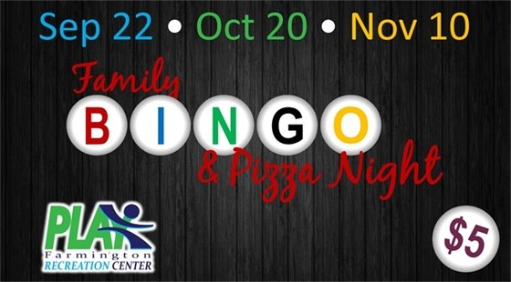 Family Bingo & Pizza Night at the Farmington Recreation Center. $5 September 22, October 20, November 10