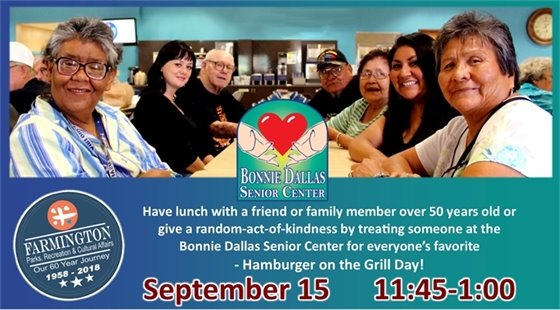 Have lunch with a friend or family member over 50 years old or give a random-act-of-kindness by treating someone at the Bonnie DAllas SEnior Center for everyone's favorite - Hamburger on the Grill Day! September 15 from 11:45 to 1:00 pm.
