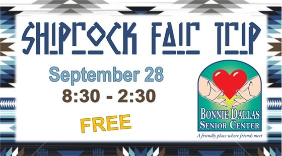 Shiprock Fair Trip on September 28 from 8:30 to 2:30. Free. Leave from the Bonnie Dallas Senior Center