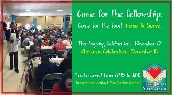 Come for the fellowship. Come for the food. Come to serve. Thanksgiving Celebration - November 17. Christmas Celebration - December 15. Lunch served from 11:45 to 1:00. To volunteer contact the Senior Center.