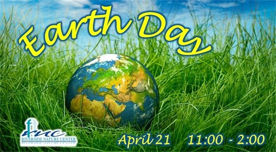 Earth Day April 21 from 11:00 to 2:00 at Riverside Nature Center