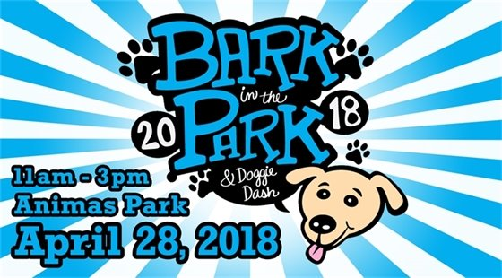 Bark in the Park & Doggie Dash. 11 - 3 in Animas Park on April 28.