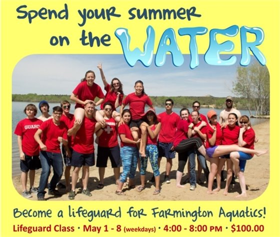 Spend your summer on the water! Become a lifeguard for Farmington Aquatics! Lifeguard Class - May 1-8 (weekdays) from 4:00 to 8:00 pm. $100