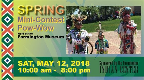 Spring Mini-Contest Pow-Wow held at the Farmington Museum on Saturday, May 12, 2018 from 10:00 a.m. to 8:00 p.m. Sponsored by the Farmington Indian Center
