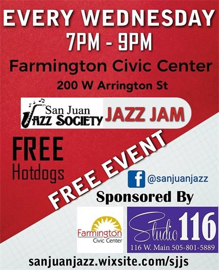 Every Wednesday 7pm-9pm at the Farmington Civic Center San Juan Jazz Society Jazz Jam. Free hot dogs. Free event. Sponsored by Farmington Civic Center and Studio 116