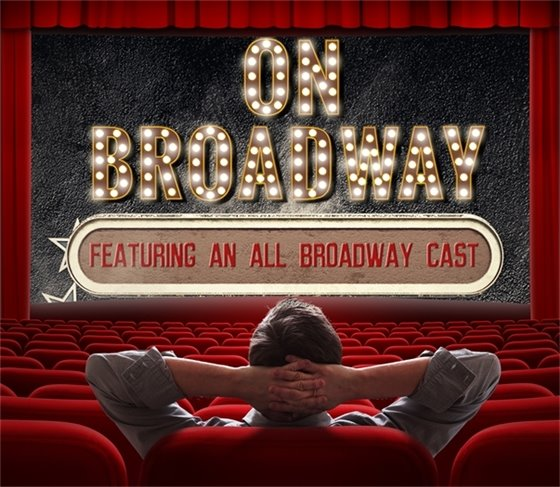 """""""On Broadway"""" featuring an all Broadway cast"""